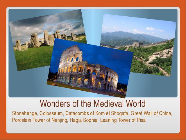 Wonders of the Medieval World Stonehenge, Colosseum, Catacombs of Kom el Shoq...