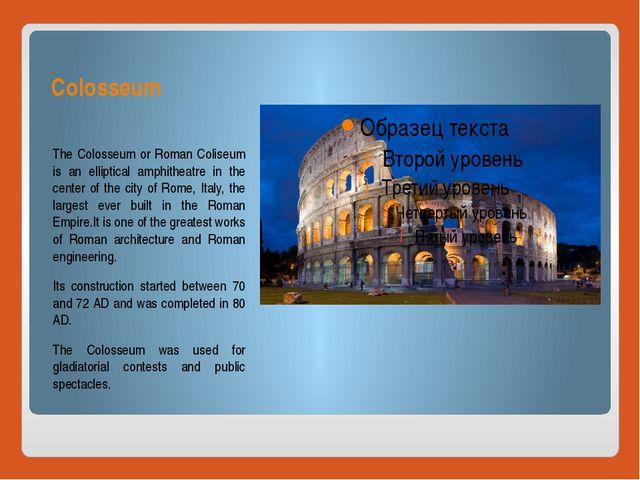 Colosseum The Colosseum or Roman Coliseum is an elliptical amphitheatre in th...