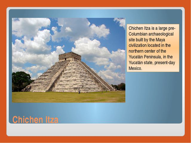 Chichen Itza Chichen Itza is a large pre-Columbian archaeological site built...