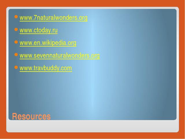 Resources www.7naturalwonders.org www.ctoday.ru www.en.wikipedia.org www.seve...