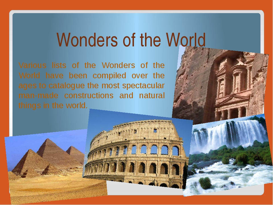Wonders of the World Various lists of the Wonders of the World have been comp...