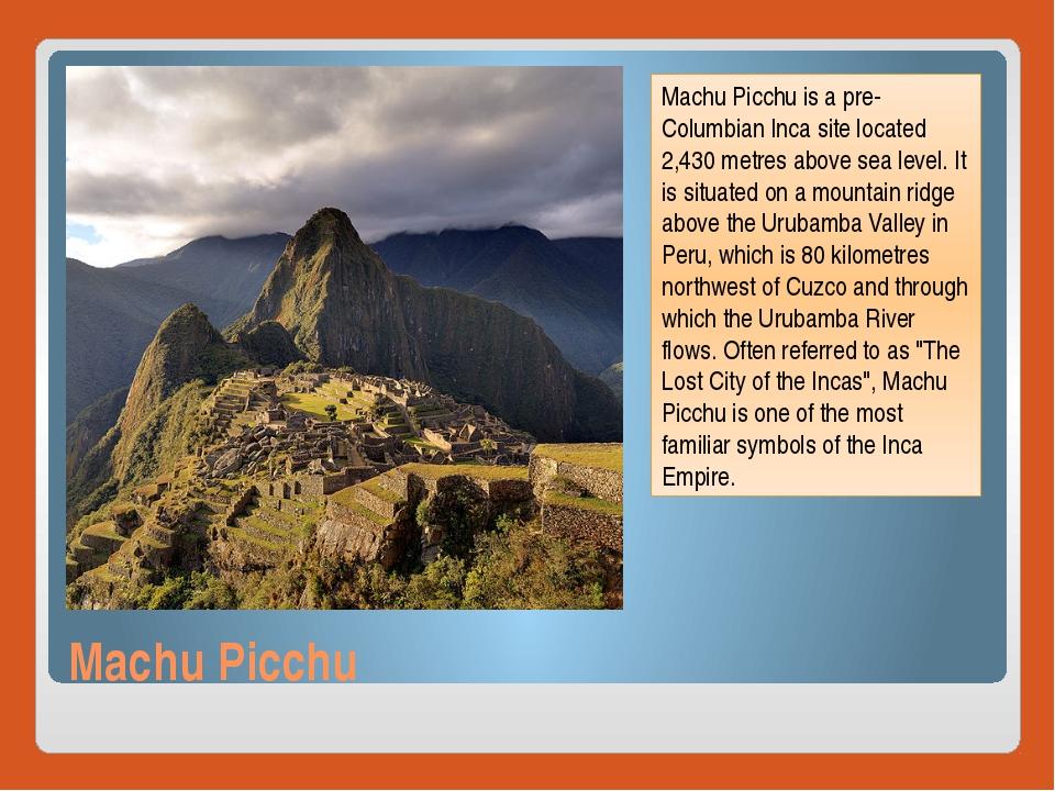 Machu Picchu Machu Picchu is a pre-Columbian Inca site located 2,430 metres a...