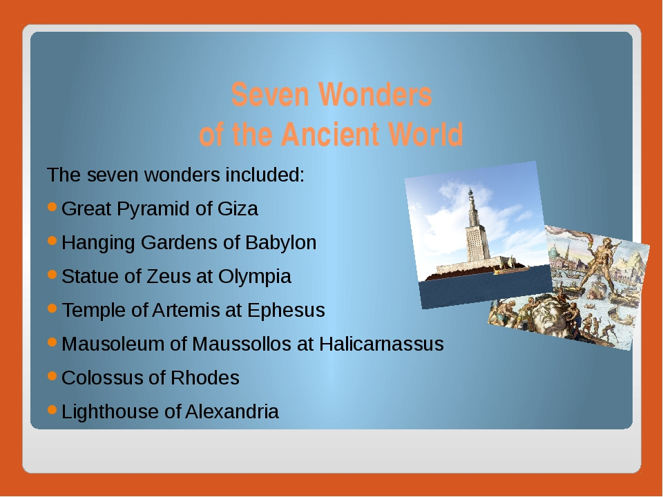 Seven Wonders of the Ancient World The seven wonders included: Great Pyramid...