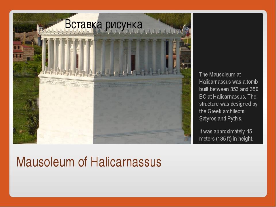 Mausoleum of Halicarnassus The Mausoleum at Halicarnassus was a tomb built be...