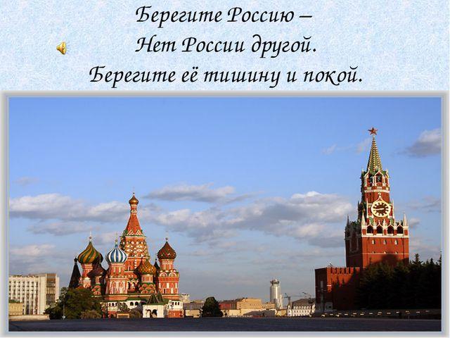 Берегите Россию – Нет России другой. Берегите её тишину и покой.