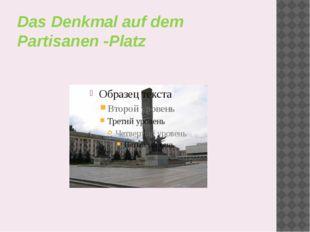 Das Denkmal auf dem Partisanen -Platz