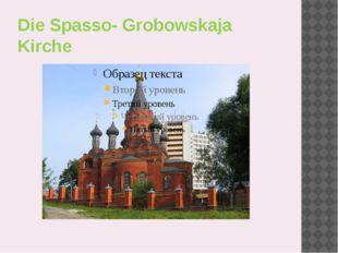 Die Spasso- Grobowskaja Kirche