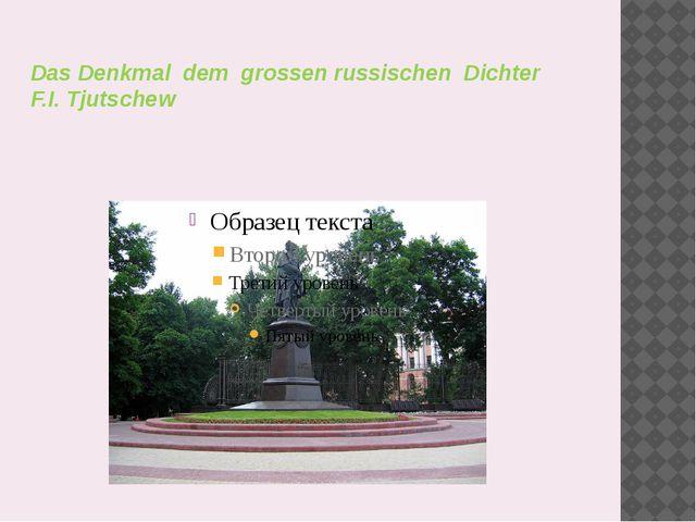 Das Denkmal dem grossen russischen Dichter F.I. Tjutschew