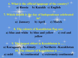 6. What is the official language of the country? a) Russiab) Kazakhc) Engli