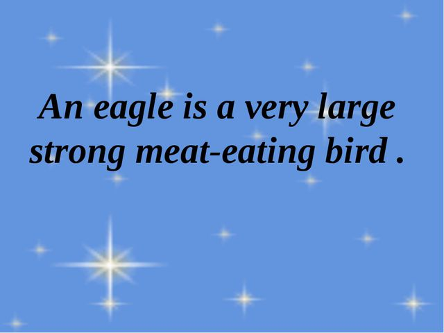 An eagle is a very large strong meat-eating bird .