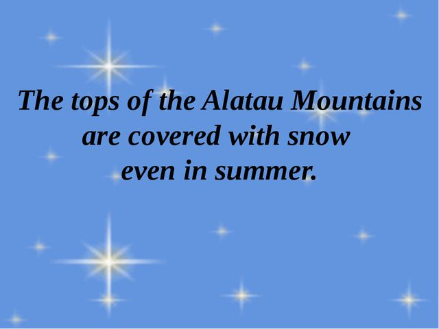 The tops of the Alatau Mountains are covered with snow even in summer.