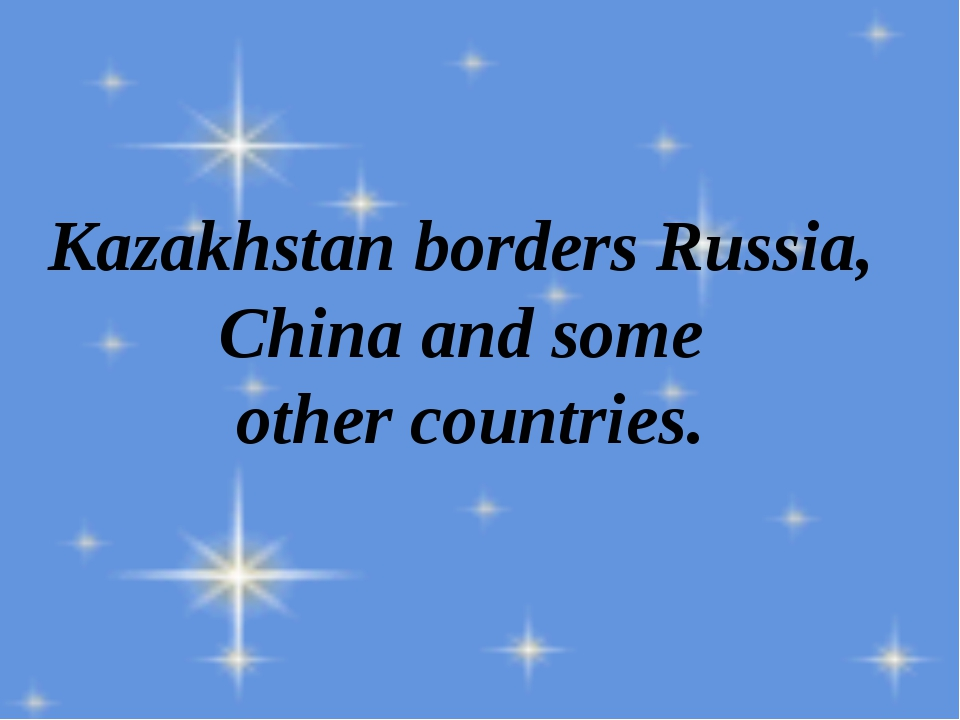Kazakhstan borders Russia, China and some other countries.