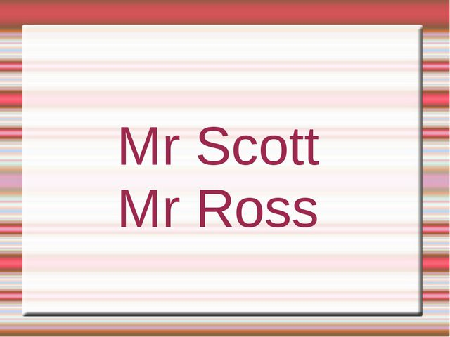 Mr Scott Mr Ross