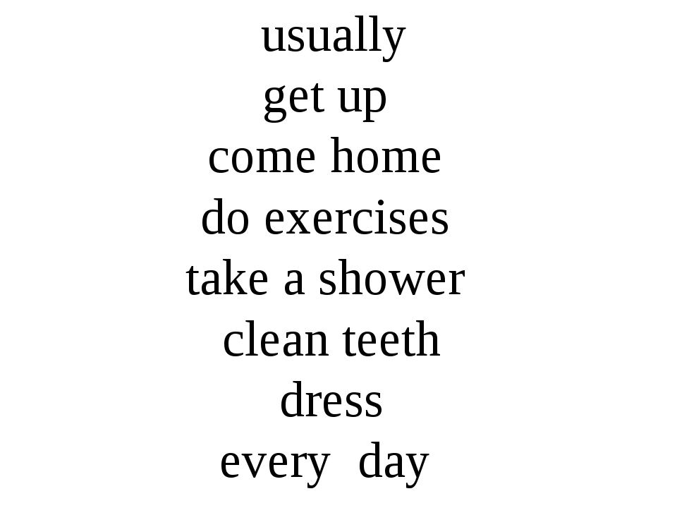 usually get up come home do exercises take a shower clean teeth dress every...