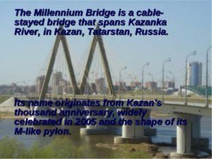 The Millennium Bridge is a cable-stayed bridge that spans Kazanka River, in