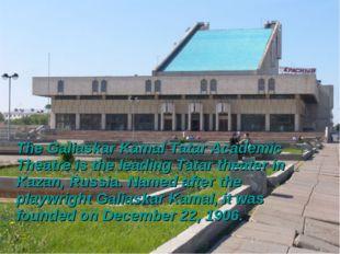 The Galiaskar Kamal Tatar Academic Theatre is the leading Tatar theater in K