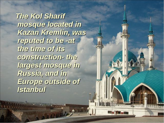 The Kol Sharif mosque located in Kazan Kremlin, was reputed to be -at the ti...