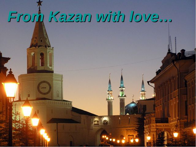 From Kazan with love…
