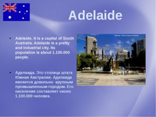Adelaide Adelaide. It is a capital of South Australia. Adelaide is a pretty