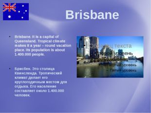 Brisbane Brisbane. It is a capital of Queensland. Tropical climate makes it