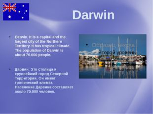 Darwin Darwin. It is a capital and the largest city of the Northern Territor