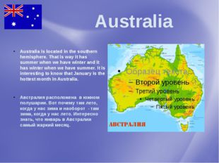 Australia Australia is located in the southern hemisphere. That is way it ha