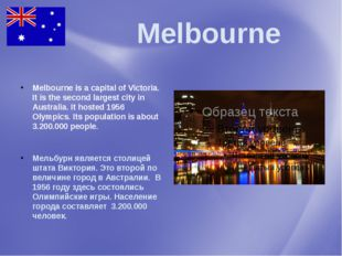 Melbourne Melbourne is a capital of Victoria. It is the second largest city
