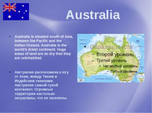 Australia Australia is situated south of Asia, between the Pacific and the I