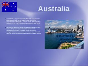 Australia Australia is a very urban country. About 70 per cent of the popula