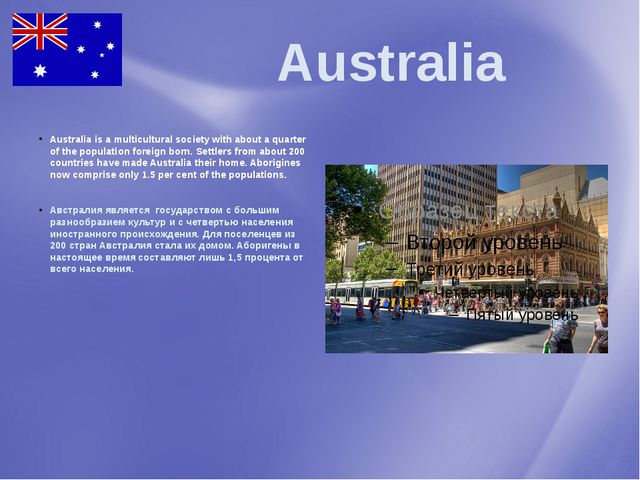 Australia Australia is a multicultural society with about a quarter of the p...
