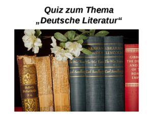 """Quiz zum Thema """"Deutsche Literatur"""""""