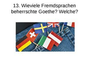 13. Wieviele Fremdsprachen beherrschte Goethe? Welche?
