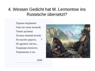 4. Wessen Gedicht hat M. Lermontow ins Russische übersetzt?