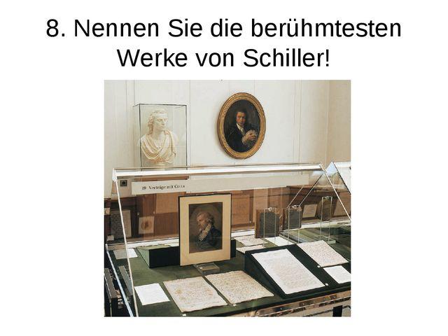 8. Nennen Sie die berühmtesten Werke von Schiller!