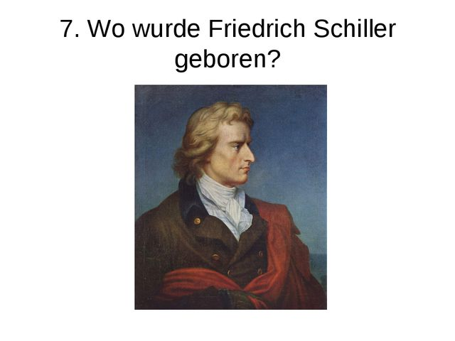 7. Wo wurde Friedrich Schiller geboren?