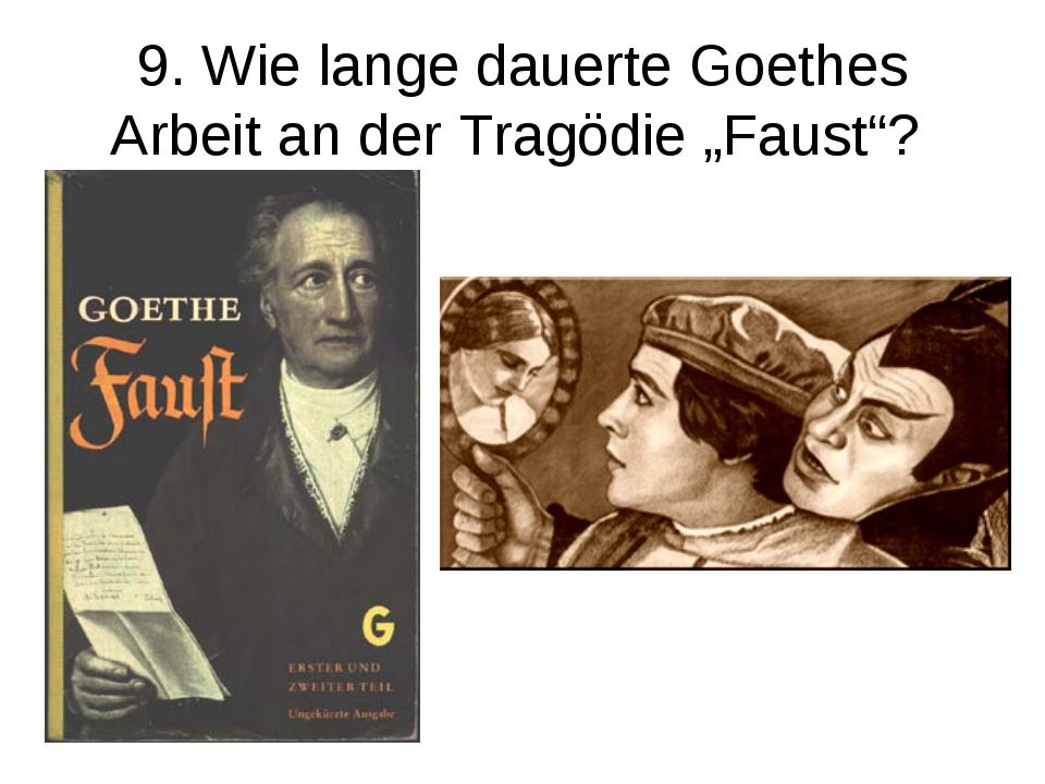 """9. Wie lange dauerte Goethes Arbeit an der Tragödie """"Faust""""?"""