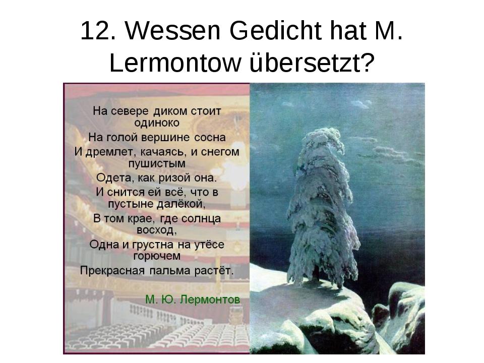 12. Wessen Gedicht hat M. Lermontow übersetzt?