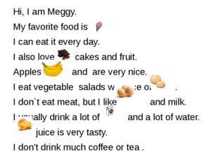 Hi, I am Meggy. My favorite food is I can eat it every day. I also love , ca