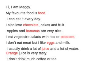 Hi, I am Meggy. My favourite food is food. I can eat it every day. I also lo