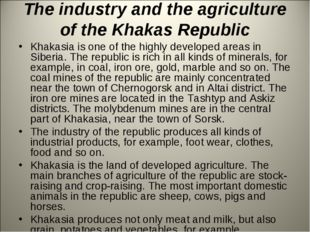 The industry and the agriculture of the Khakas Republic Khakasia is оnе of th