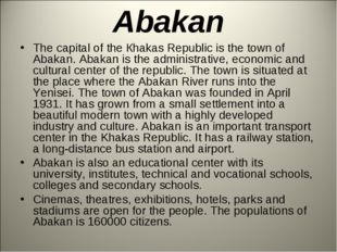 Abakan The capital of the Кhakas Republic is the town of Abakan. Abakan is th
