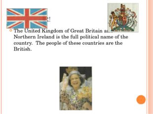 REMEMBER! The United Kingdom of Great Britain and Northern Ireland is the ful