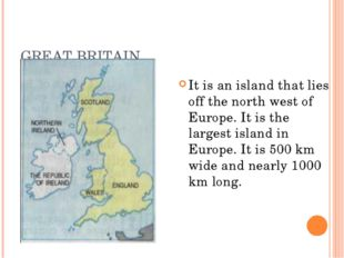 GREAT BRITAIN It is an island that lies off the north west of Europe. It is t