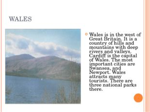 WALES Wales is in the west of Great Britain. It is a country of hills and mou