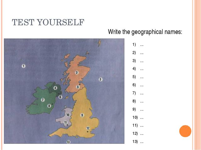 TEST YOURSELF Write the geographical names: … … … … … … … … … … … … …