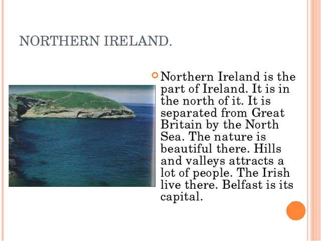 NORTHERN IRELAND. Northern Ireland is the part of Ireland. It is in the north...