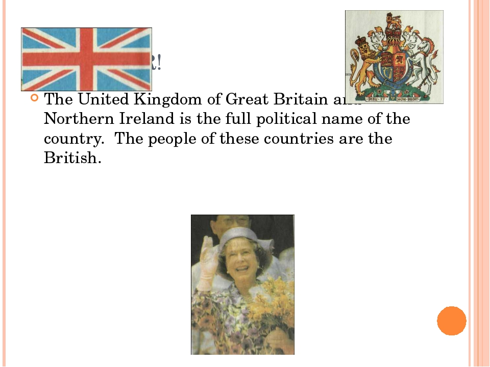 REMEMBER! The United Kingdom of Great Britain and Northern Ireland is the ful...