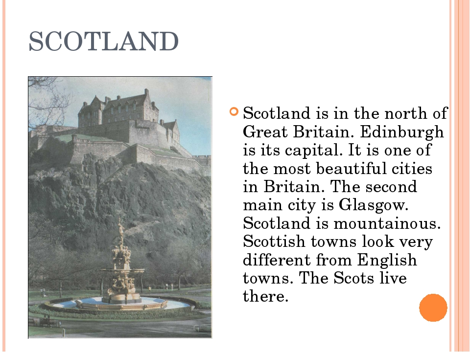 SCOTLAND Scotland is in the north of Great Britain. Edinburgh is its capital....