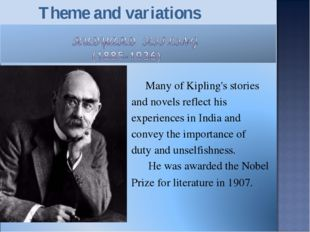 Many of Kipling's stories and novels reflect his experiences in India and co