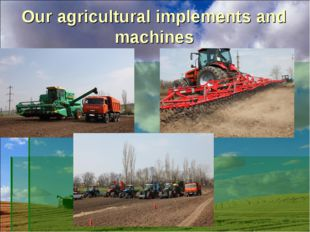 Our agricultural implements and machines